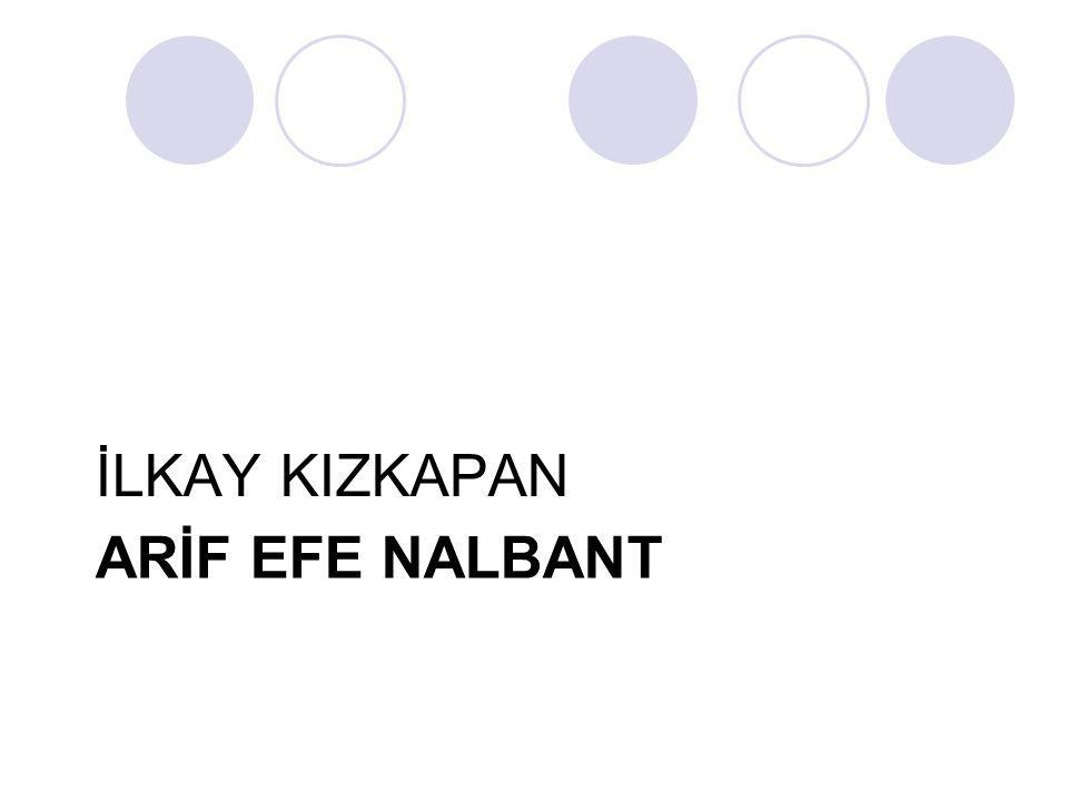 ARİF EFE NALBANT İLKAY KIZKAPAN