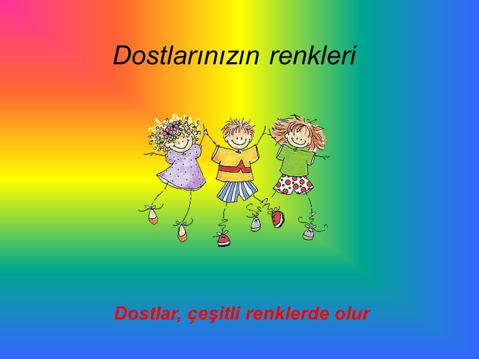 Dostlarınızın renkleri Dostlar, çeşitli renklerde olur