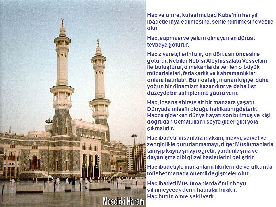 Hac ve umre, kutsal mabed Kabe'nin her yıl ibadetle ihya edilmesine, şenlendirilmesine vesile olur. Hac, sapması ve yalanı olmayan en dürüst tevbeye g