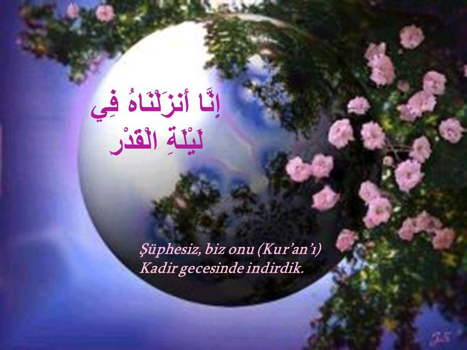 إِنَّا أَنزَلْنَاهُ فِي لَيْلَةِ الْقَدْرِ Şüphesiz, biz onu (Kur'an'ı) Kadir gecesinde indirdik.