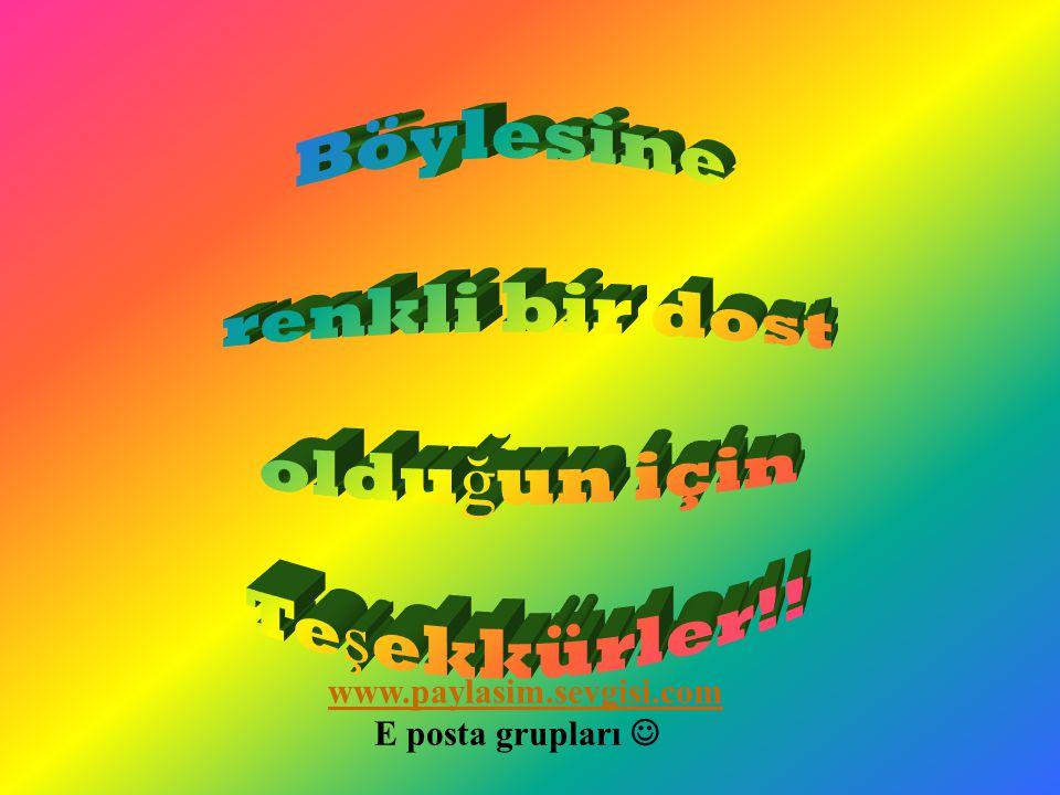 Tüm bu dostları Sevgiden oluşan bir Sevgiden oluşan bir GETİRİRSEK Keşfederiz ! Bir araya Gökkuşağını www.paylasim.sevgisi.com E posta grupları