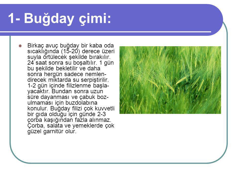 1- Buğday çimi: Birkaç avuç buğday bir kaba oda sıcaklığında (15-20) derece üzeri suyla örtülecek şekilde bırakılır.