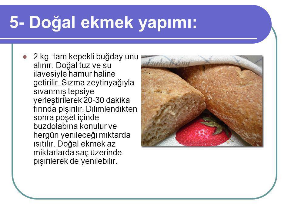 5- Doğal ekmek yapımı: 2 kg. tam kepekli buğday unu alınır.