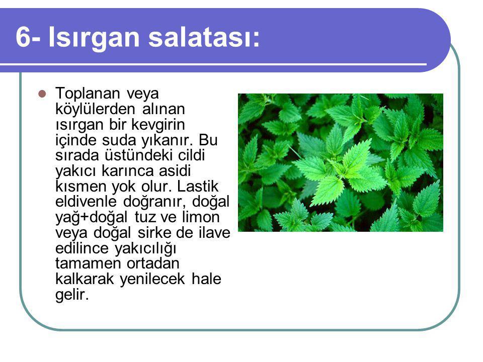 6- Isırgan salatası: Toplanan veya köylülerden alınan ısırgan bir kevgirin içinde suda yıkanır.