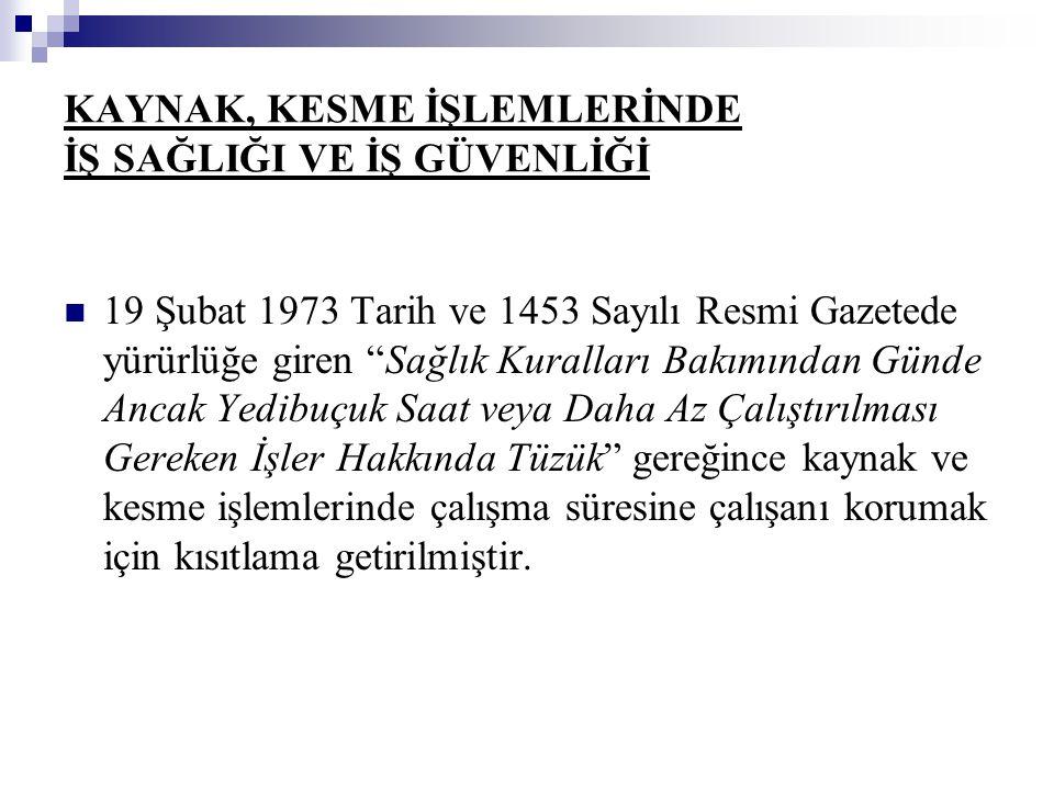 """KAYNAK, KESME İŞLEMLERİNDE İŞ SAĞLIĞI VE İŞ GÜVENLİĞİ 19 Şubat 1973 Tarih ve 1453 Sayılı Resmi Gazetede yürürlüğe giren """"Sağlık Kuralları Bakımından G"""