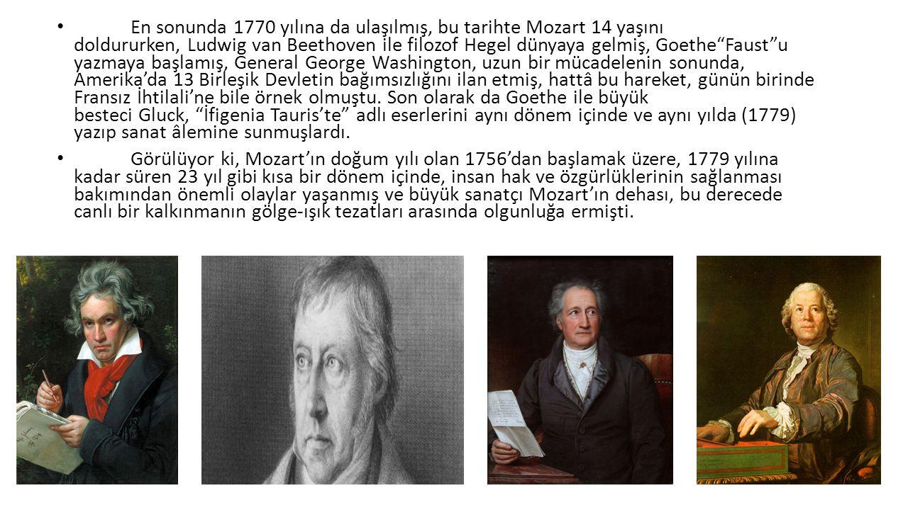 En sonunda 1770 yılına da ulaşılmış, bu tarihte Mozart 14 yaşını doldururken, Ludwig van Beethoven ile filozof Hegel dünyaya gelmiş, Goethe Faust u yazmaya başlamış, General George Washington, uzun bir mücadelenin sonunda, Amerika'da 13 Birleşik Devletin bağımsızlığını ilan etmiş, hattâ bu hareket, günün birinde Fransız İhtilali'ne bile örnek olmuştu.