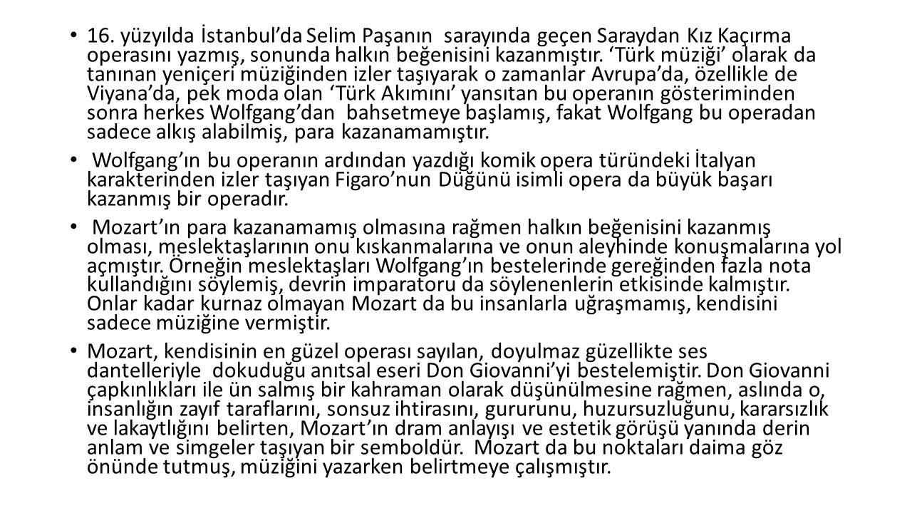 16. yüzyılda İstanbul'da Selim Paşanın sarayında geçen Saraydan Kız Kaçırma operasını yazmış, sonunda halkın beğenisini kazanmıştır. 'Türk müziği' ola