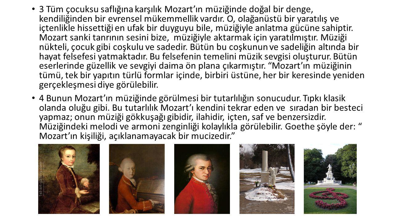 3 Tüm çocuksu saflığına karşılık Mozart'ın müziğinde doğal bir denge, kendiliğinden bir evrensel mükemmellik vardır.