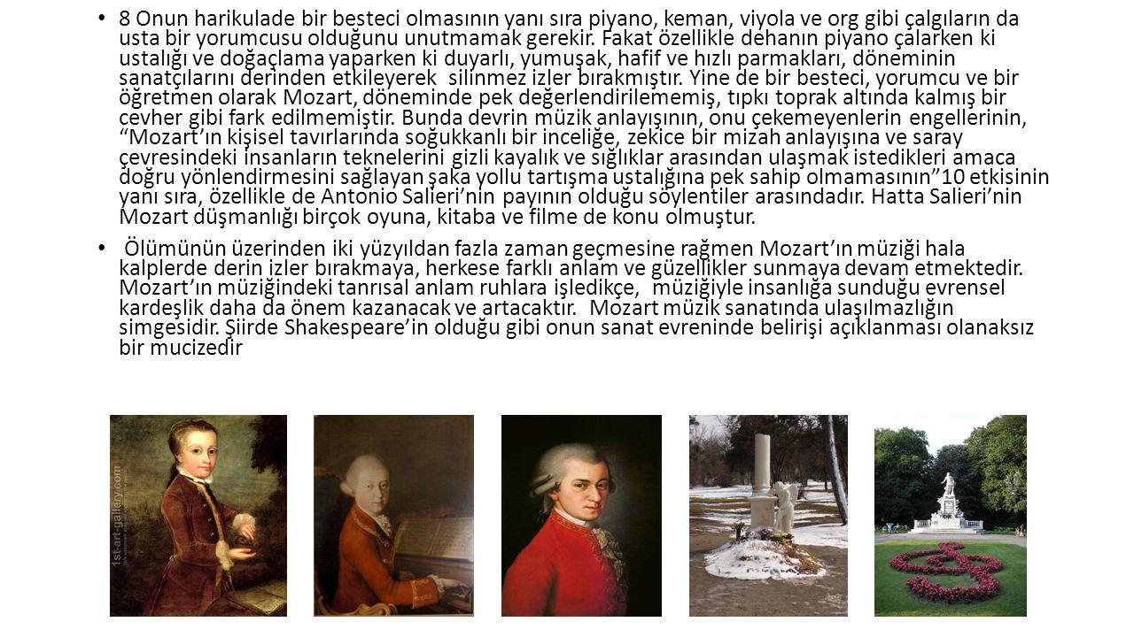 8 Onun harikulade bir besteci olmasının yanı sıra piyano, keman, viyola ve org gibi çalgıların da usta bir yorumcusu olduğunu unutmamak gerekir.