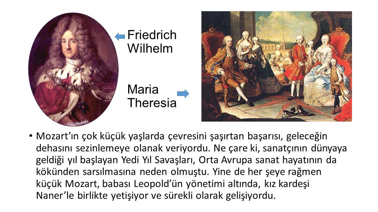 Friedrich Wilhelm Maria Theresia Mozart'ın çok küçük yaşlarda çevresini şaşırtan başarısı, geleceğin dehasını sezinlemeye olanak veriyordu.