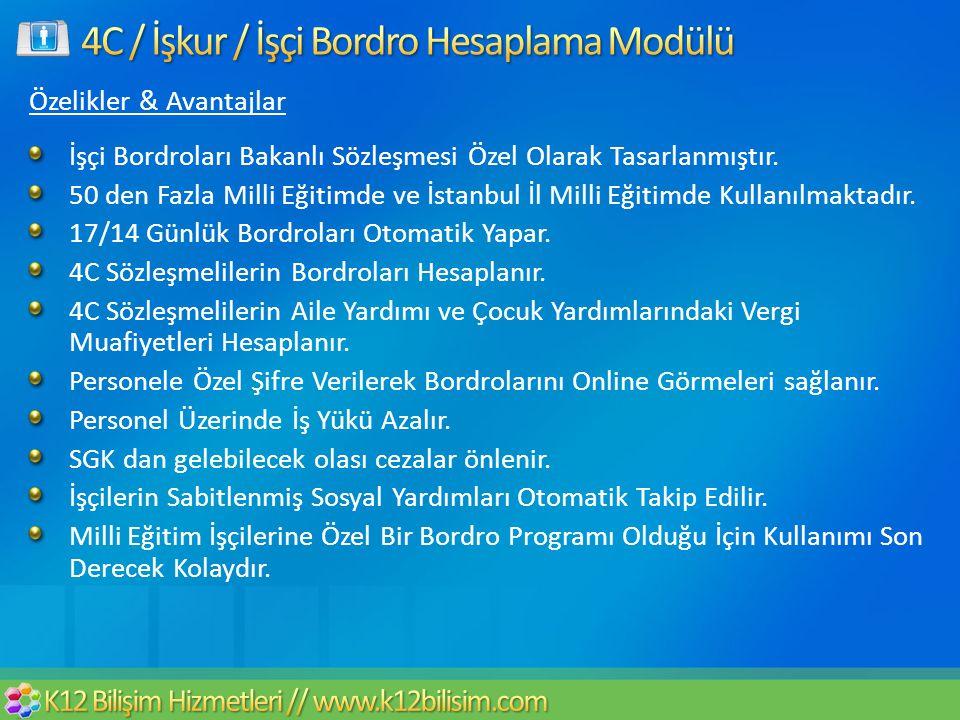 Özelikler & Avantajlar İşçi Bordroları Bakanlı Sözleşmesi Özel Olarak Tasarlanmıştır. 50 den Fazla Milli Eğitimde ve İstanbul İl Milli Eğitimde Kullan