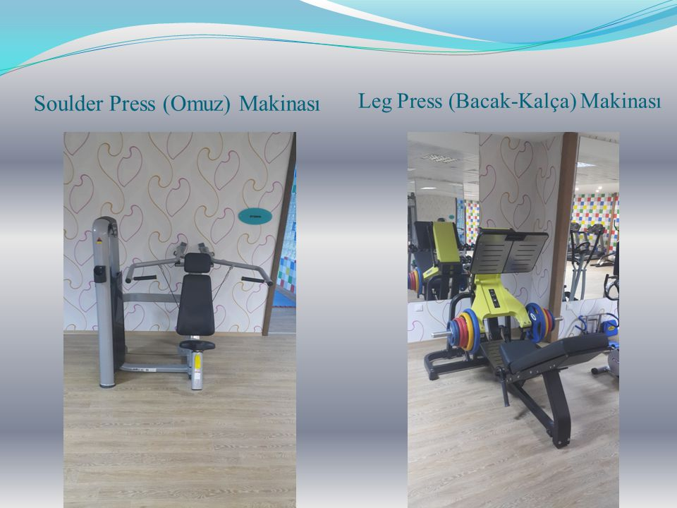 Soulder Press (Omuz) Makinası Leg Press (Bacak-Kalça) Makinası