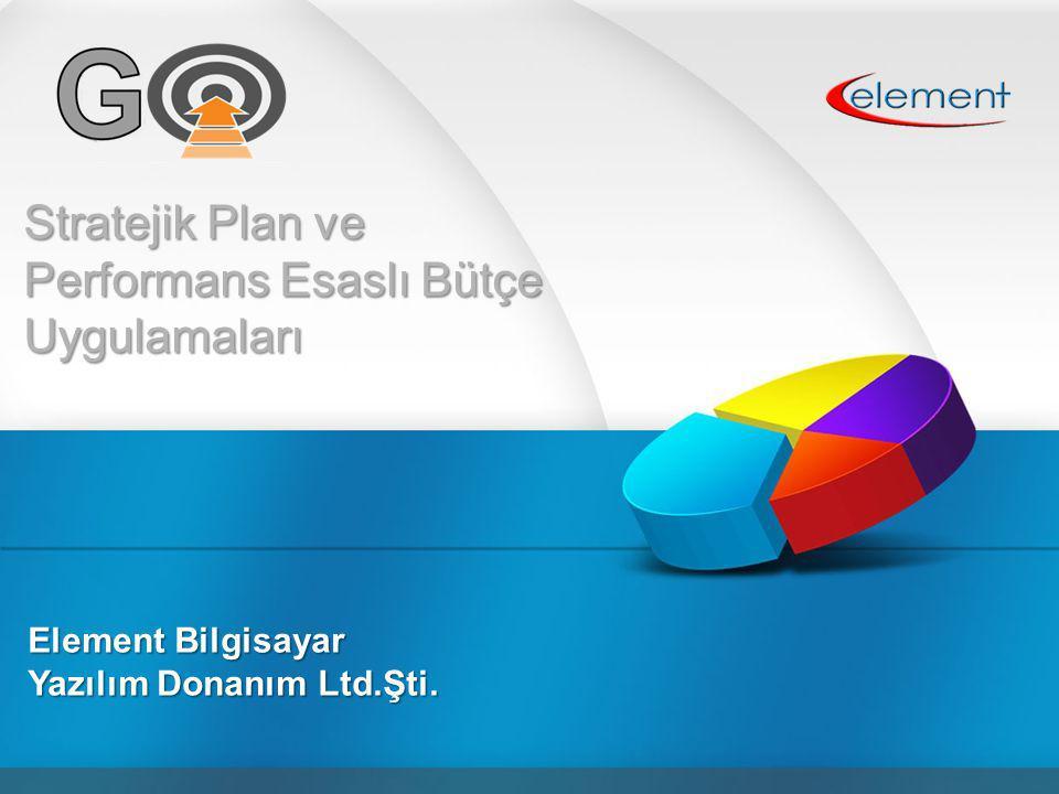 Stratejik Plan ve Performans Esaslı Bütçe Uygulamaları Element Bilgisayar Yazılım Donanım Ltd.Şti.
