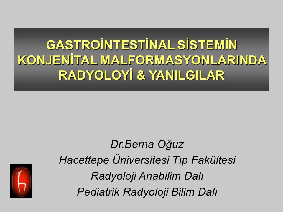 GASTROİNTESTİNAL SİSTEMİN KONJENİTAL MALFORMASYONLARINDA RADYOLOYİ & YANILGILAR Dr.Berna Oğuz Hacettepe Üniversitesi Tıp Fakültesi Radyoloji Anabilim