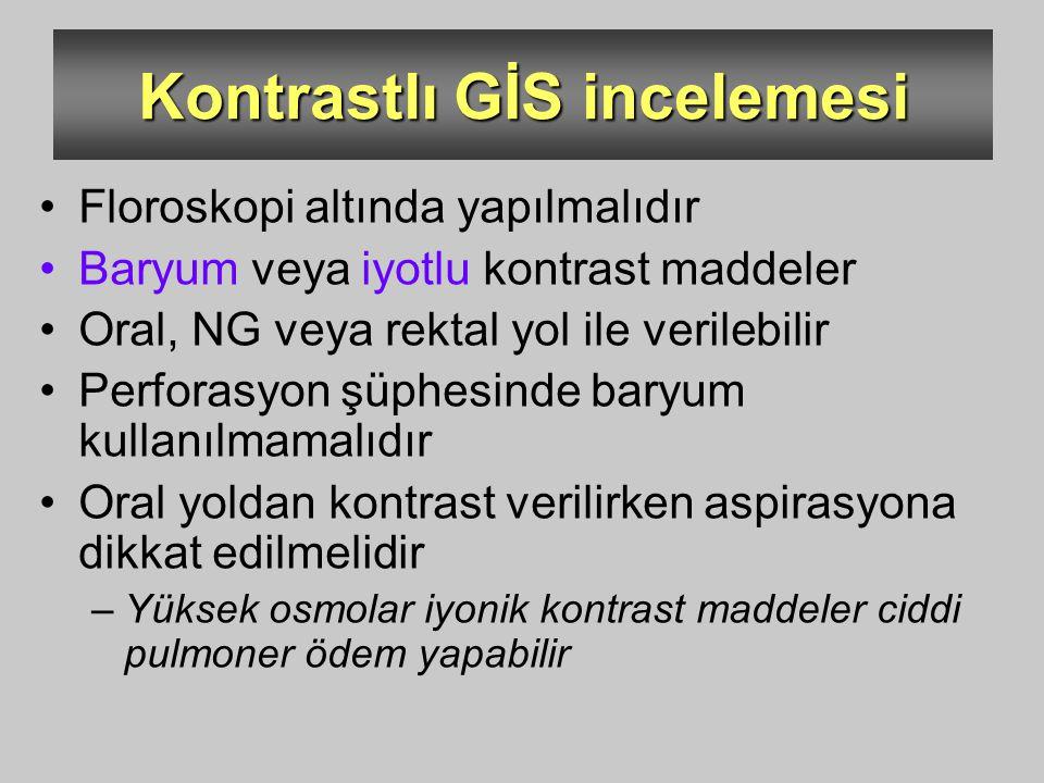 Kontrastlı GİS incelemesi Floroskopi altında yapılmalıdır Baryum veya iyotlu kontrast maddeler Oral, NG veya rektal yol ile verilebilir Perforasyon şü