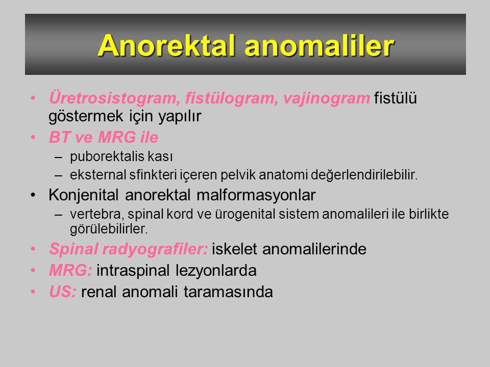 Anorektal anomaliler Üretrosistogram, fistülogram, vajinogram fistülü göstermek için yapılır BT ve MRG ile –puborektalis kası –eksternal sfinkteri içe