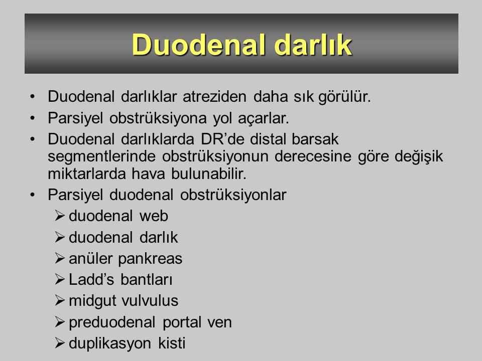 Duodenal darlık Duodenal darlıklar atreziden daha sık görülür. Parsiyel obstrüksiyona yol açarlar. Duodenal darlıklarda DR'de distal barsak segmentler
