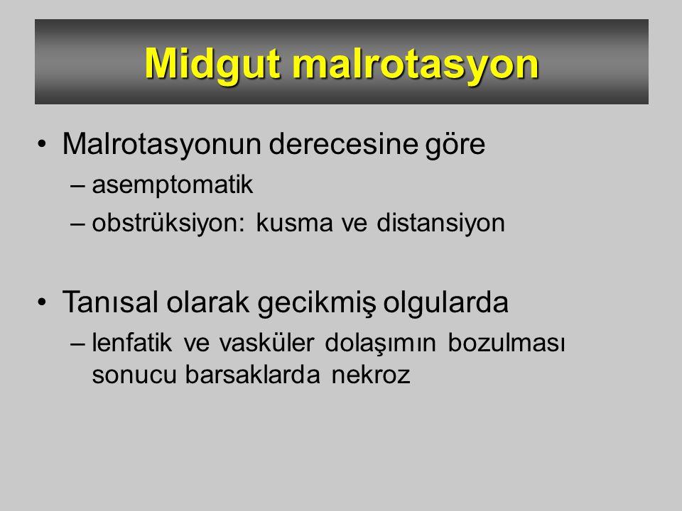 Midgut malrotasyon Malrotasyonun derecesine göre –asemptomatik –obstrüksiyon: kusma ve distansiyon Tanısal olarak gecikmiş olgularda –lenfatik ve vask