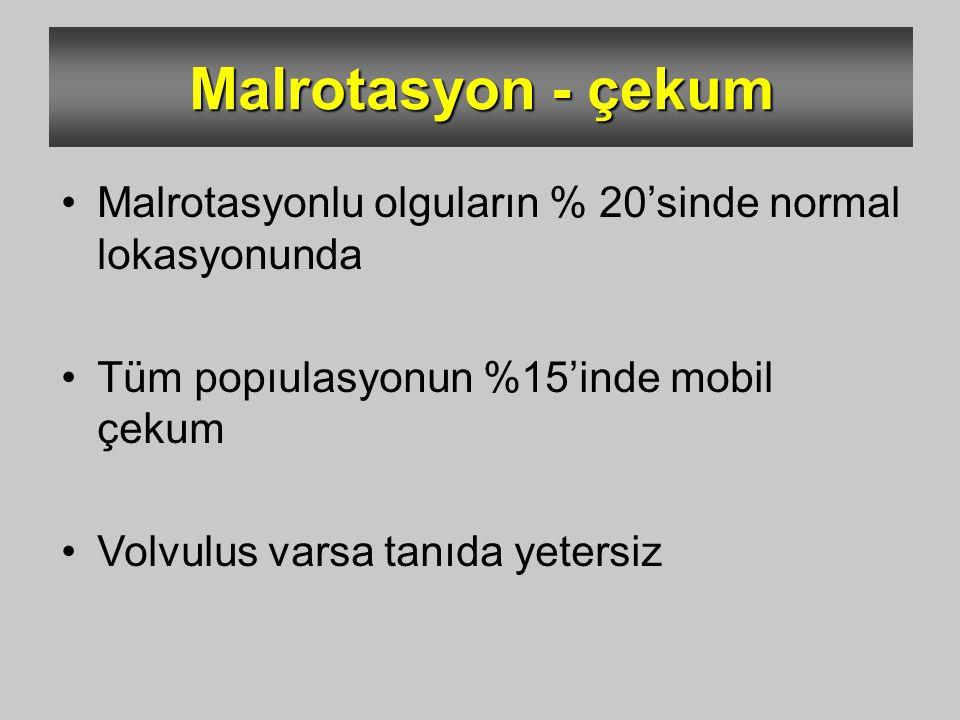 Malrotasyon - çekum Malrotasyonlu olguların % 20'sinde normal lokasyonunda Tüm popıulasyonun %15'inde mobil çekum Volvulus varsa tanıda yetersiz