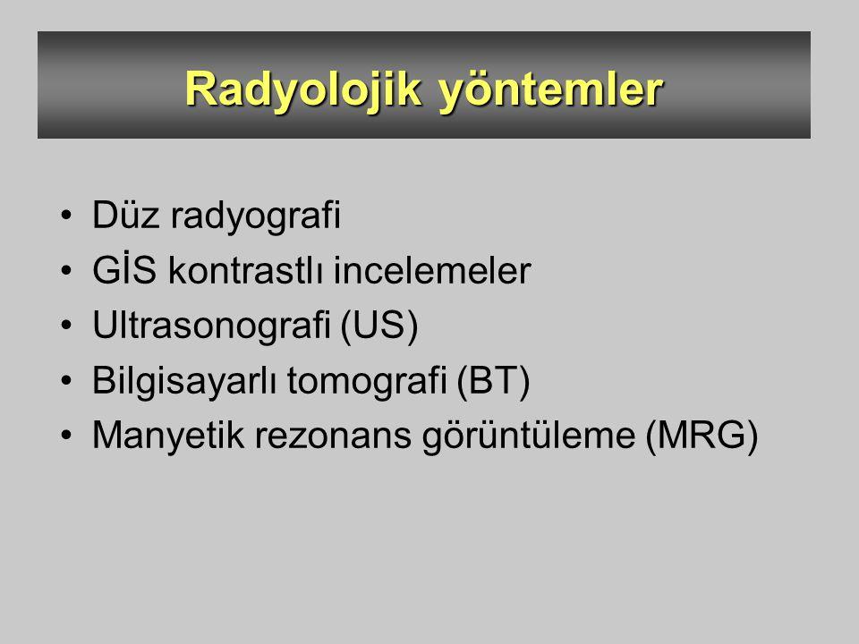 Radyolojik yöntemler Düz radyografi GİS kontrastlı incelemeler Ultrasonografi (US) Bilgisayarlı tomografi (BT) Manyetik rezonans görüntüleme (MRG)