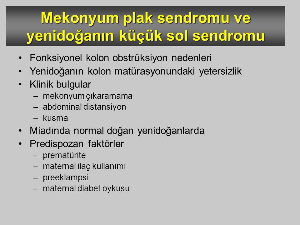 Mekonyum plak sendromu ve yenidoğanın küçük sol sendromu Fonksiyonel kolon obstrüksiyon nedenleri Yenidoğanın kolon matürasyonundaki yetersizlik Klini