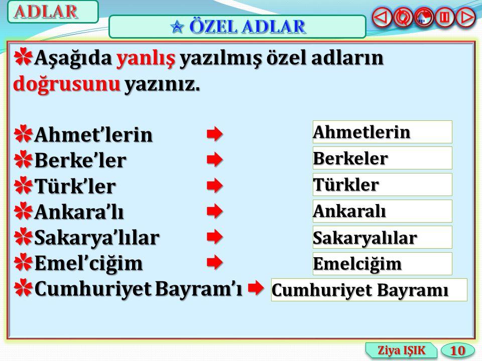 ✿ Aşağıda yanlış yazılmış özel adların doğrusunu yazınız. ✿ Ahmet'lerin  ✿ Berke'ler  ✿ Türk'ler  ✿ Ankara'lı  ✿ Sakarya'lılar  ✿ Emel'ciğim  ✿