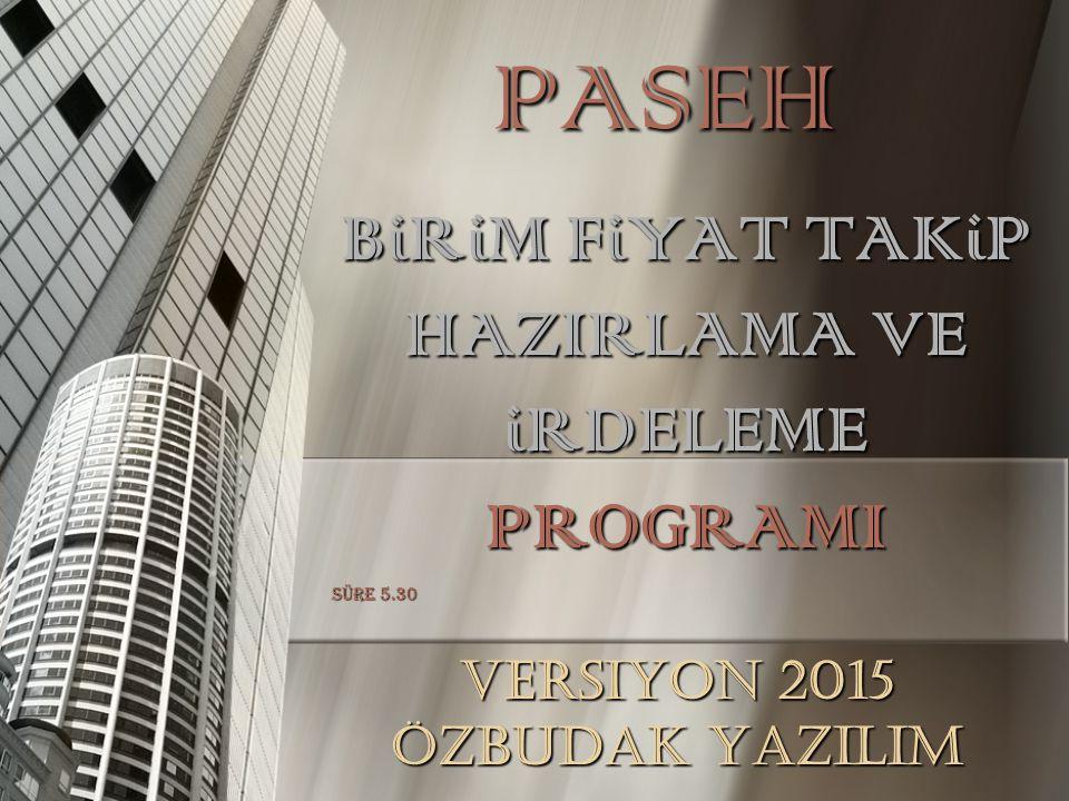 PASEH BiRiM FiYAT TAKiP HAZIRLAMA VE iRDELEME PROGRAMI SÜRE 5.30 Versiyon 2015 ÖZBUDAK Yazılım