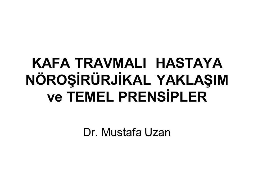 KAFA TRAVMALI HASTAYA NÖROŞİRÜRJİKAL YAKLAŞIM ve TEMEL PRENSİPLER Dr. Mustafa Uzan