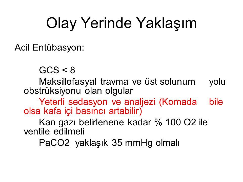 Olay Yerinde Yaklaşım Acil Entübasyon: GCS < 8 Maksillofasyal travma ve üst solunum yolu obstrüksiyonu olan olgular Yeterli sedasyon ve analjezi (Koma