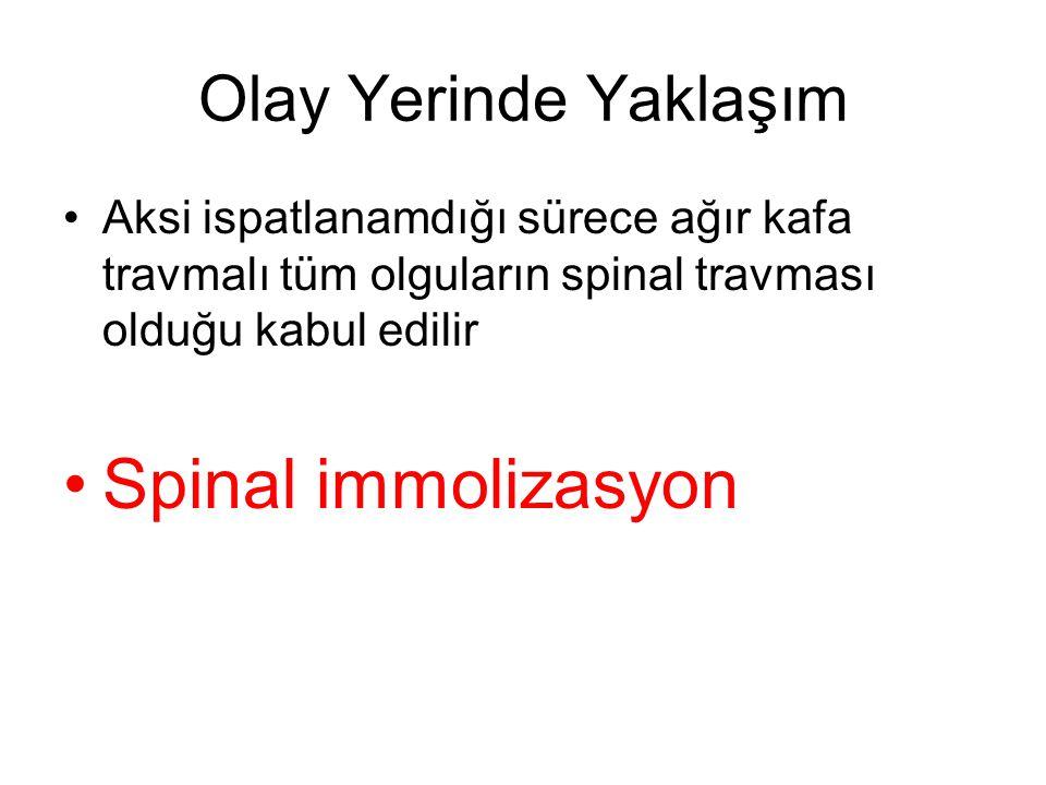 Olay Yerinde Yaklaşım Aksi ispatlanamdığı sürece ağır kafa travmalı tüm olguların spinal travması olduğu kabul edilir Spinal immolizasyon