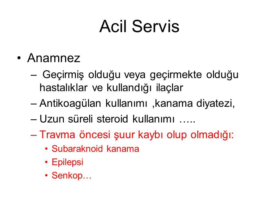 Acil Servis Anamnez – Geçirmiş olduğu veya geçirmekte olduğu hastalıklar ve kullandığı ilaçlar –Antikoagülan kullanımı,kanama diyatezi, –Uzun süreli s