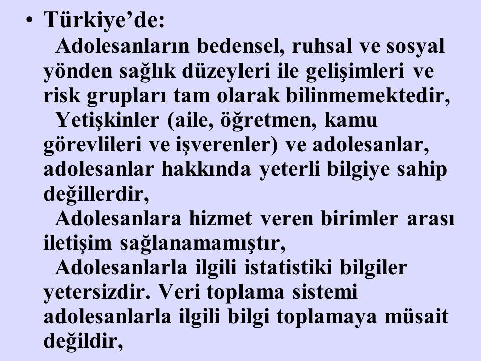 Türkiye'de: Adolesanların bedensel, ruhsal ve sosyal yönden sağlık düzeyleri ile gelişimleri ve risk grupları tam olarak bilinmemektedir, Yetişkinler
