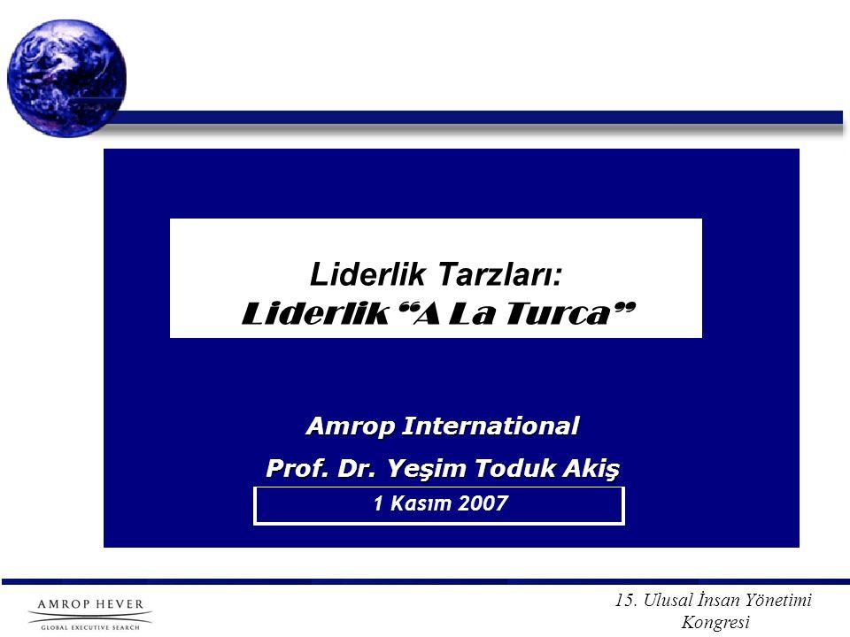 """15. Ulusal İnsan Yönetimi Kongresi Liderlik Tarzları: Liderlik """"A La Turca"""" 1 Kasım 2007 Amrop International Prof. Dr. Yeşim Toduk Akiş"""