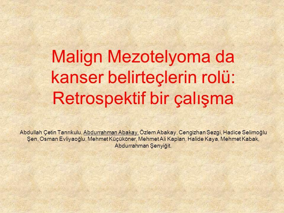 Malign Mezotelyoma da kanser belirteçlerin rolü: Retrospektif bir çalışma Abdullah Çetin Tanrıkulu, Abdurrahman Abakay, Özlem Abakay, Cengizhan Sezgi,
