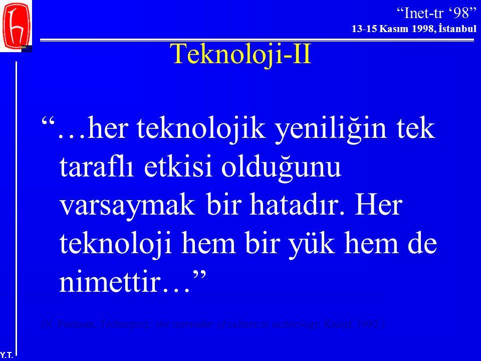 """""""Inet-tr '98"""" 13-15 Kasım 1998, İstanbul Y.T. Teknoloji-I """"Bilgi üretmek ve yaymak için kullanılan teknoloji; bu bilgiyi bulmak, süzmek, düzenlemek ve"""