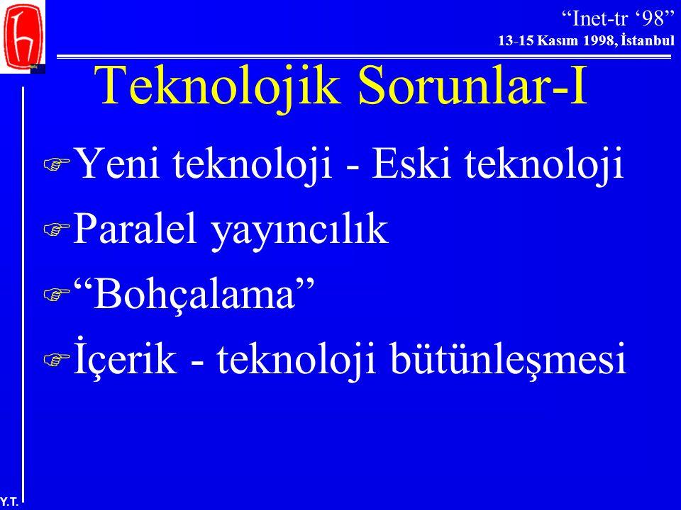 """""""Inet-tr '98"""" 13-15 Kasım 1998, İstanbul Y.T. Teknoloji-II """"…her teknolojik yeniliğin tek taraflı etkisi olduğunu varsaymak bir hatadır. Her teknoloji"""