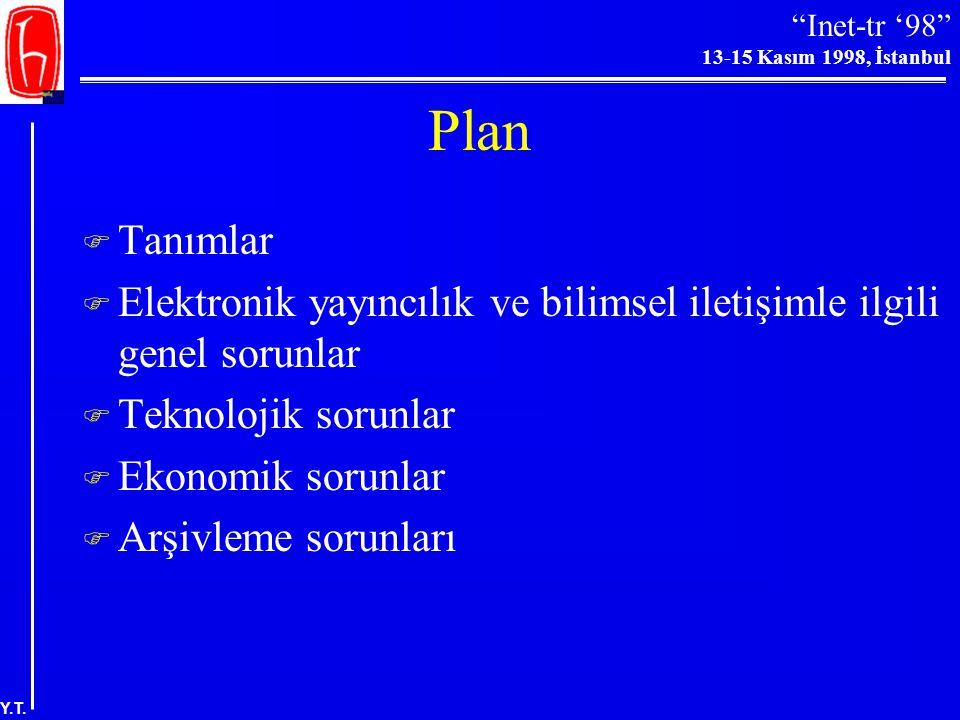 """""""Inet-tr '98"""" 13-15 Kasım 1998, İstanbul Y.T. Elektronik Yayıncılık ve Bilimsel İletişim: Teknoloji, Ekonomi ve Arşivleme ile İlgili Sorunlar Yaşar To"""
