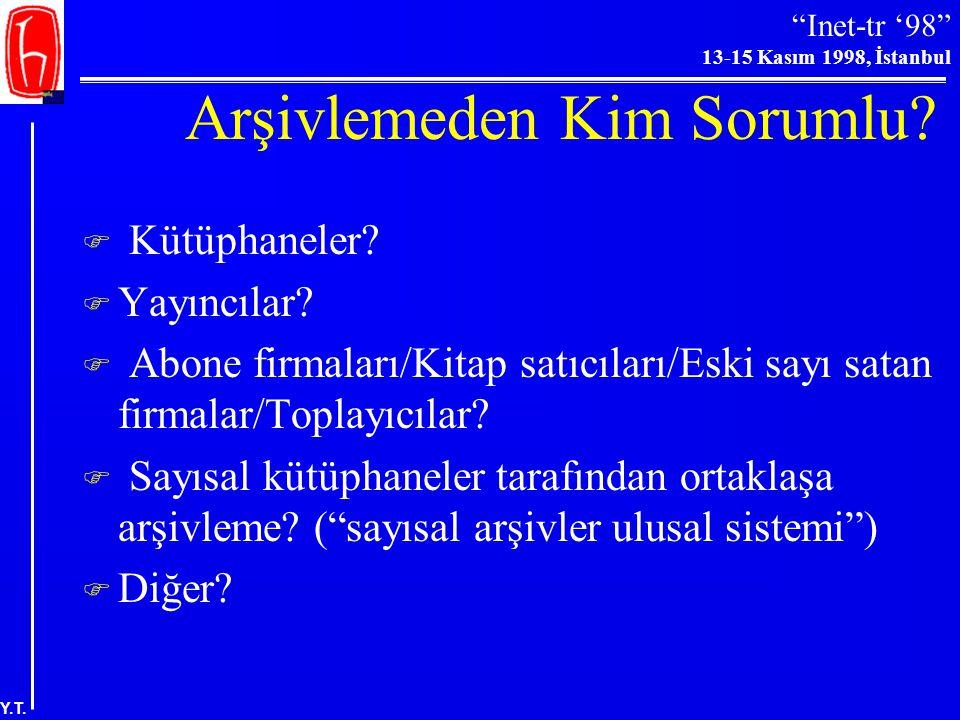 """""""Inet-tr '98"""" 13-15 Kasım 1998, İstanbul Y.T. Koruma ve Arşivleme  Sürekli erişim -arşivleme ilişkisi  Elektronik bilgilerin saklanması  Eski forma"""