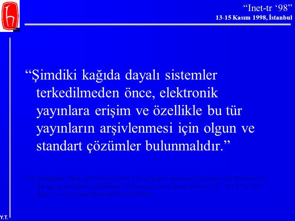"""""""Inet-tr '98"""" 13-15 Kasım 1998, İstanbul Y.T. Arşivleme İle İlgili Görevler  Elektronik bilimsel materyaller arşivinin kurulması  Yedekleme mekanizm"""