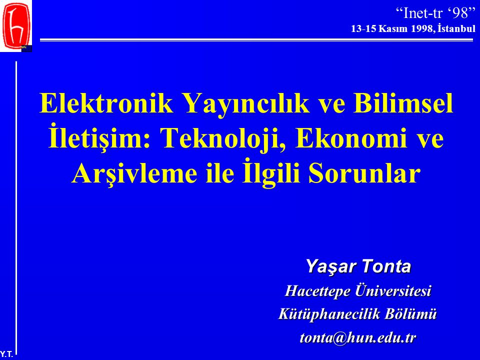 """""""Inet-tr '98"""" 13-15 Kasım 1998, İstanbul Y.T. """"Şimdiki kağıda dayalı sistemler terkedilmeden önce, elektronik yayınlara erişim ve özellikle bu tür yay"""