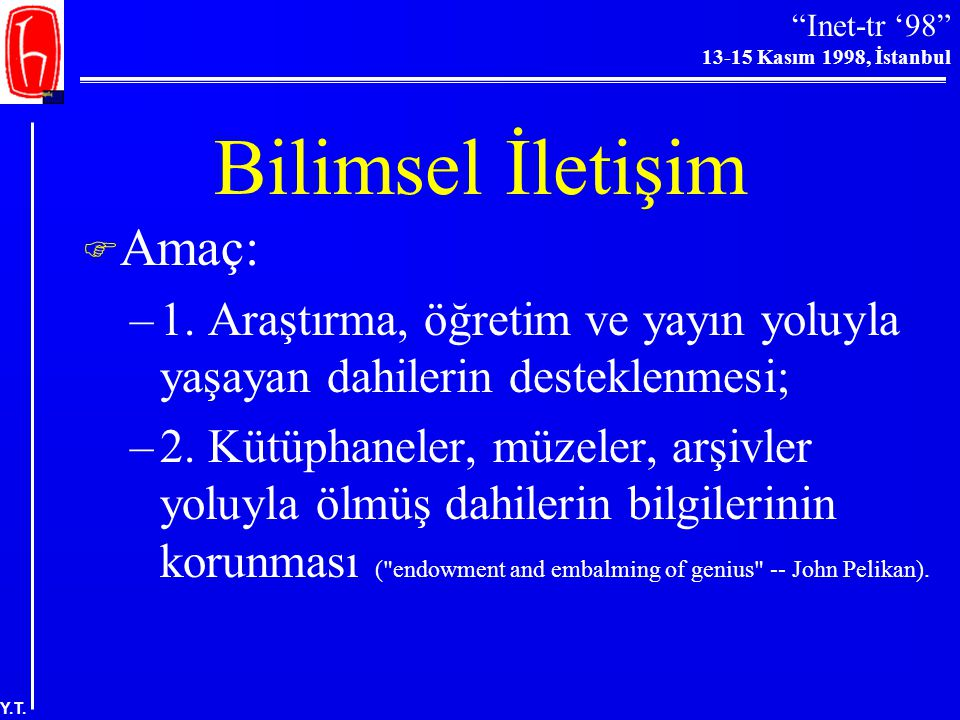 Inet-tr '98 13-15 Kasım 1998, İstanbul Y.T.Bilimsel İletişim  Amaç: –1.