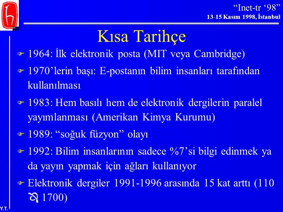 """""""Inet-tr '98"""" 13-15 Kasım 1998, İstanbul Y.T. Bilimsel İletişim  Amaç: –1. Araştırma, öğretim ve yayın yoluyla yaşayan dahilerin desteklenmesi; –2. K"""