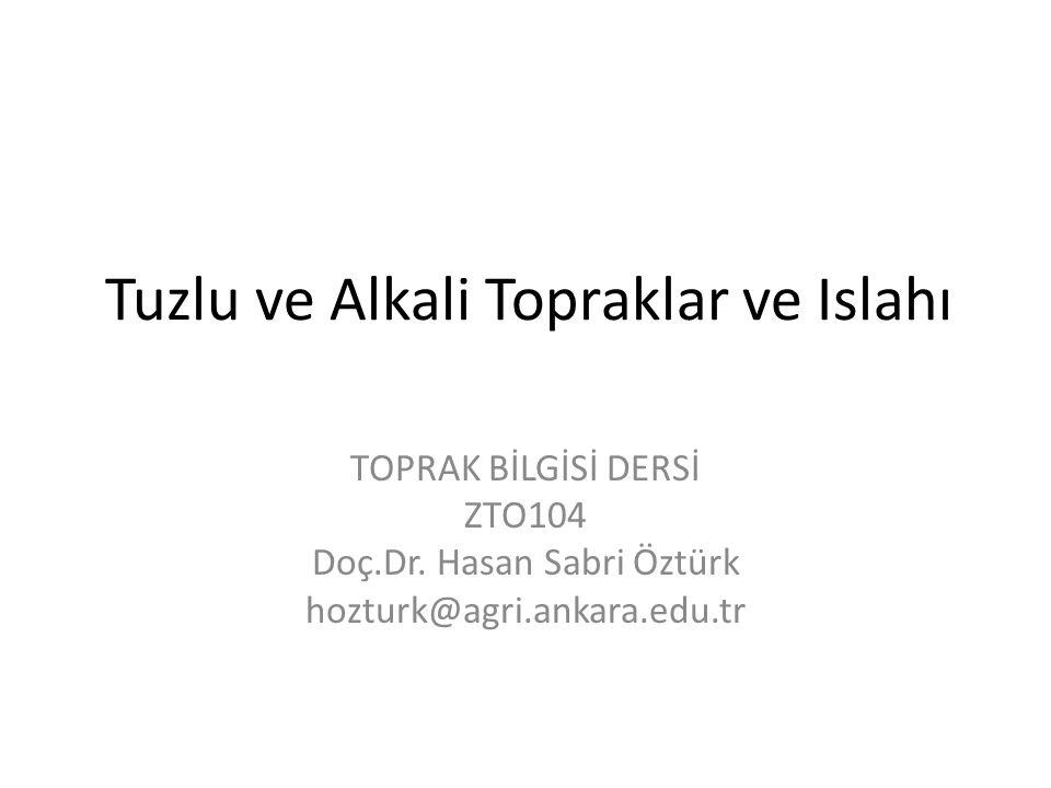 Tuzlu ve Alkali Topraklar ve Islahı TOPRAK BİLGİSİ DERSİ ZTO104 Doç.Dr.