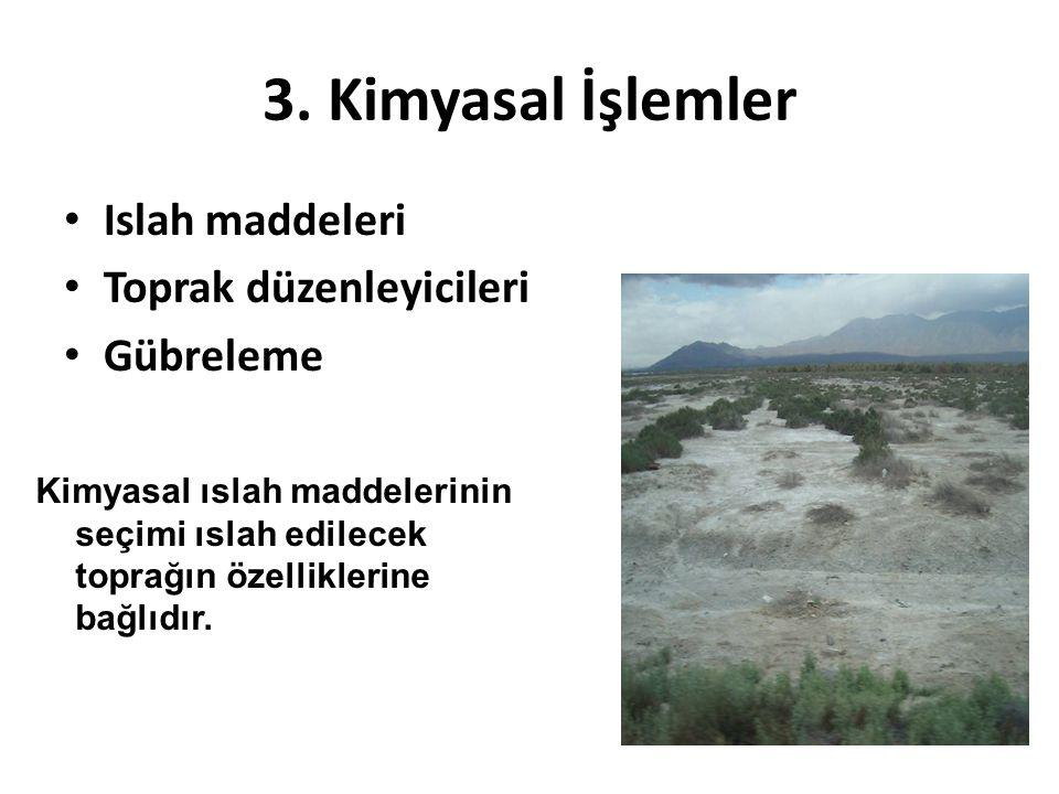 3. Kimyasal İşlemler Islah maddeleri Toprak düzenleyicileri Gübreleme Kimyasal ıslah maddelerinin seçimi ıslah edilecek toprağın özelliklerine bağlıdı
