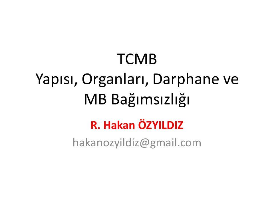 TCMB Yapısı, Organları, Darphane ve MB Bağımsızlığı R. Hakan ÖZYILDIZ hakanozyildiz@gmail.com