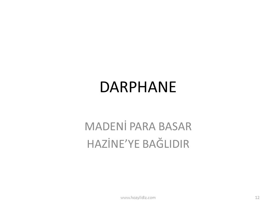 DARPHANE MADENİ PARA BASAR HAZİNE'YE BAĞLIDIR www.hozyildiz.com12