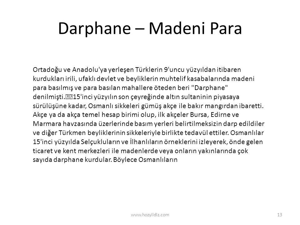 Darphane – Madeni Para www.hozyildiz.com13 Ortadoğu ve Anadolu'ya yerleşen Türklerin 9'uncu yüzyıldan itibaren kurdukları irili, ufaklı devlet ve beyl