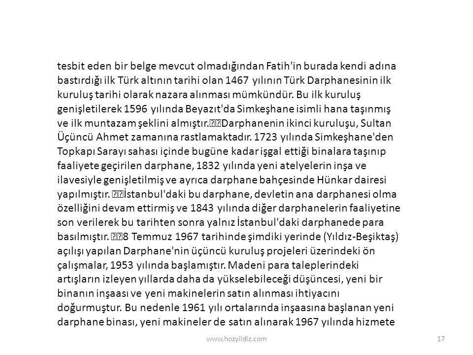 www.hozyildiz.com17 tesbit eden bir belge mevcut olmadığından Fatih'in burada kendi adına bastırdığı ilk Türk altının tarihi olan 1467 yılının Türk Da
