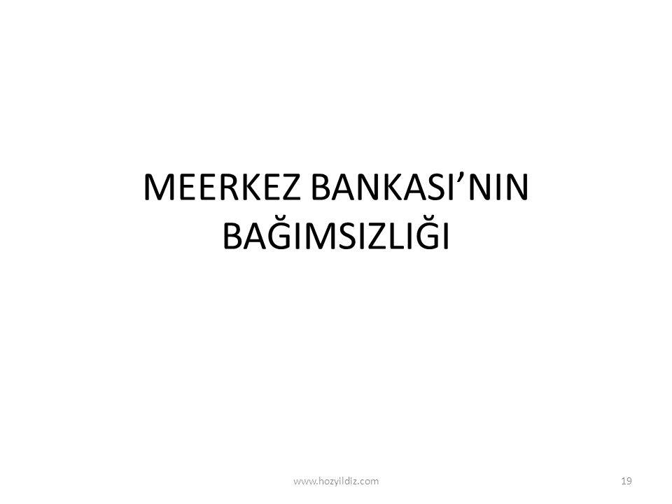 MEERKEZ BANKASI'NIN BAĞIMSIZLIĞI www.hozyildiz.com19