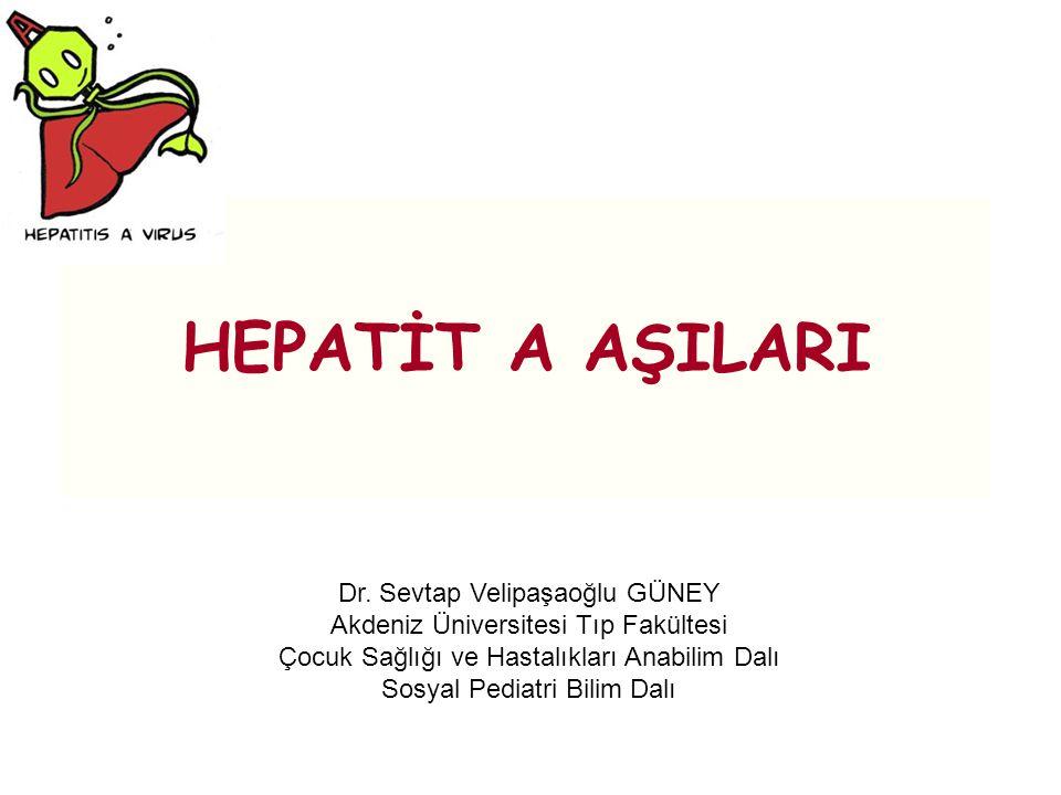 HEPATİT A AŞILARI Dr. Sevtap Velipaşaoğlu GÜNEY Akdeniz Üniversitesi Tıp Fakültesi Çocuk Sağlığı ve Hastalıkları Anabilim Dalı Sosyal Pediatri Bilim D